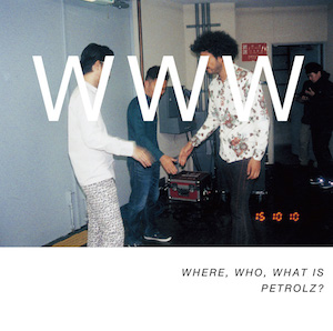 『WHERE, WHO, WHAT IS PETROLZ??』の画像