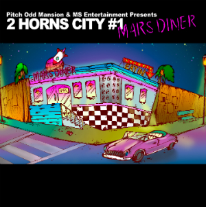 Pitch Odd Mansion & MS Entertainment Presents『2 HORNS CITY #1 -MARS DINER-』の画像