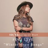 "FUKI、LINE LIVEで『FUKI LIVE ""Winter Love Songs""』生配信 新曲ラブソングも披露"