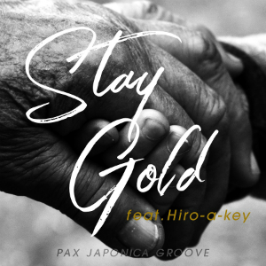 PAX JAPONICA GROOVE「Stay gold feat.Hiro-a-key」の画像