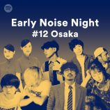 『Spotify Early Noise Night #12 Osaka』に秋山黄色、THE CHARM PARKら6組出演