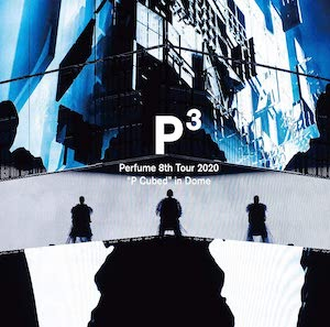 Perfume 8th Tour 2020 P Cubed in Dome